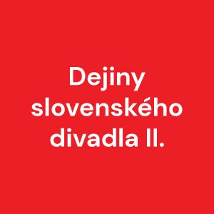 Dejiny slovenského divadla II. (1949 – 2000)