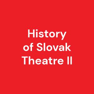 History of Slovak Theatre II (1949 – 2000)