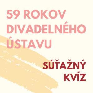 59. výročie Divadelného ústavu – SÚŤAŽNÝ KVÍZ!