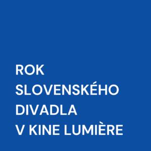 ROK SLOVENSKÉHO DIVADLA V KINE LUMIÈRE